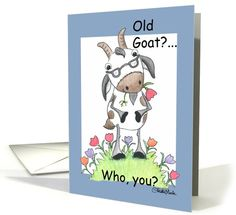 Happy Birthday-Old Goat ......  NAAA,   YOU ARE JUST AN   OLDER KID!    HAPPY BIRTHDAY! card
