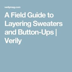 A Field Guide to Layering Sweaters and Button-Ups | Verily