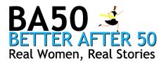 Making the most of midlife, Better After 50 is the source for everything good for women (and men) 50 and up.