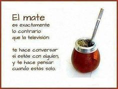 "Love my mate. ""Mate is exactly the opposite of television: it makes you converse when with someone and makes you think when you're alone"" Love Mate, Vintage Funny Quotes, Yerba Mate Tea, Kairo, Rio Grande Do Sul, Gaucho, Mixed Drinks, Decir No, Benefit"