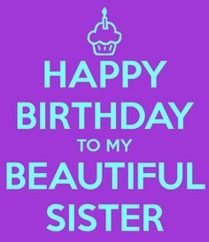 Poster: HAPPY BIRTHDAY TO MY BEAUTIFUL SISTER