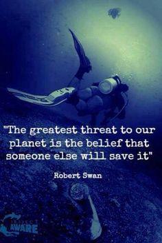 """""""The greatest threat to our planet is the belief that someone else will save it."""" / """"La plus grande menace pour notre planète c'est de croire que quelqu'un d'autre la sauvera."""" -Robert Swan"""