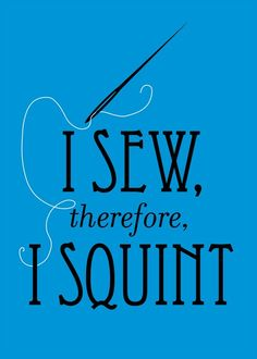 Hobby Hazard ... I Sew, therefore, I Squint 5 x 7 mini poster. $10.00, via Etsy.