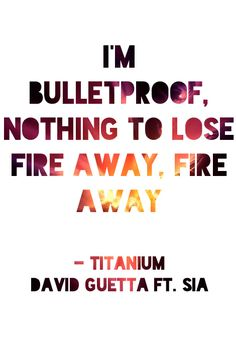 """""""Titanium"""" - David Guetta ft. Sia, playing this song on repeat."""