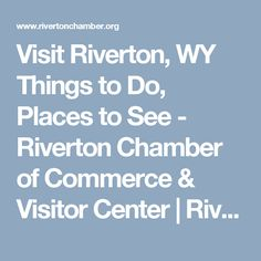 Visit Riverton, WY Things to Do, Places to See - Riverton Chamber of Commerce & Visitor Center | Riverton, WY