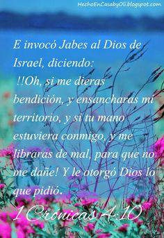 1 Crónicas 4:10 E invocó Jabes al Dios de Israel, diciendo: ¡Oh, si me dieras bendición, y ensancharas mi territorio, y si tu mano estuviera conmigo, y me libraras de mal, para que no me dañe! Y le otorgó Dios lo que pidió.♔