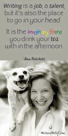 Quotes For Writers: Ann Patchett.....................Writer's Relief