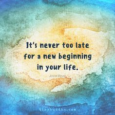 """""""It's never too late for a new beginning in your life.""""  Inspirational quotations"""