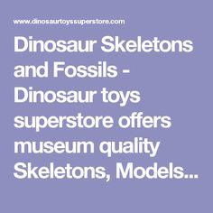 Dinosaur Skeletons and Fossils - Dinosaur toys superstore offers museum quality Skeletons, Models, Skulls, fossils, for boys, kids, children, collectors, sale, shop, buy