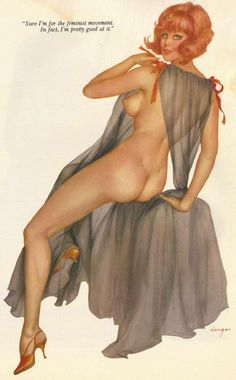 """Sure I'm for the feminist movement. In fact, I'm pretty good at it."" - Alberto Vargas"