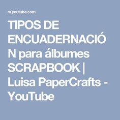 TIPOS DE ENCUADERNACIÓN para álbumes SCRAPBOOK | Luisa PaperCrafts - YouTube