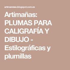 Artimañas: PLUMAS PARA CALIGRAFÍA Y DIBUJO - Estilográficas y plumillas