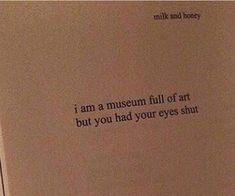 eu sou um museu cheio de arte mas você manteve seus olhos fechados Brown aesthetic Quote aesthetic Words