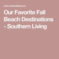 Our Favorite Fall Beach Destinations - Southern Living