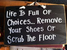 Life Full Choices REMOVE SHOES Scrub Floor sign hand crafted on Etsy, $9.99