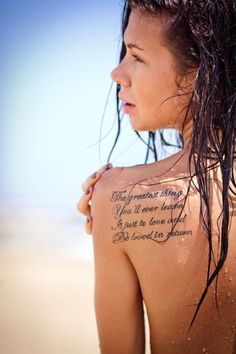"""""""The greatest thing You'll ever learn Is just to love and Be loved in return"""" I love this quote, and this is the only way that I've seen that I like as a tattoo, I would get this in probably the same place, but in more natural looking handwriting"""