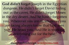 God has not forgotten you! Never think that! He is always there for you, even if you have turned your back on Him. :)