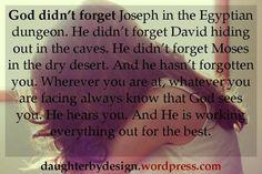 God has not forgotten you.