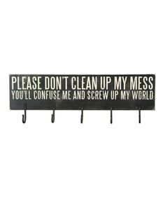 """I often feel like saying this to my husband """" please don't clean up my mess..."""""""