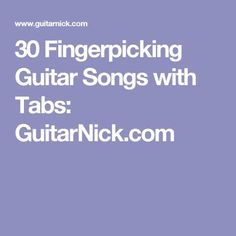 30 Fingerpicking Guitar Songs with Tabs: GuitarNick.com Easy Guitar Tabs, Guitar Chords For Songs, Best Acoustic Guitar, Acoustic Guitar Lessons, Guitar Chord Chart, Music Guitar, Playing Guitar, Guitar Tips, Learning Guitar