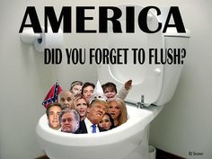 America, Did you forget to flush?