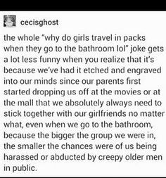 So, they laugh about us when we go in groups, but then they blame us for our own rape when we're by ourselves?