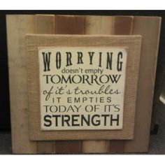 worrying doesn't empty tomorrow of its troubles - Google Search
