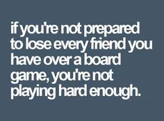 Board games. Quotes. Funny. Compete
