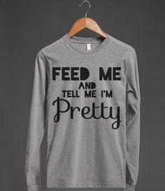 FEED ME AND TELL ME I'M PRETTY LONG SLEEVE T-SHIRT (IDB410715)