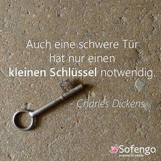 Auch eine schwere Tür hat nur einen kleinen Schlüssel notwendig.- Charles Dickens