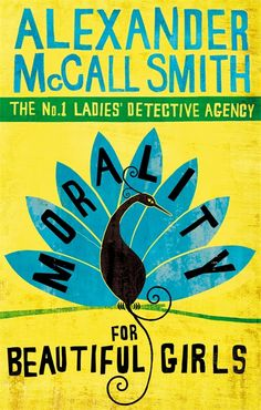 Alexander McCall Smith » Morality for Beautiful Girls. #3 in the No. 1 Ladies' Detective Agency series. These books are SO delightful, I can't wait to start the next one!!