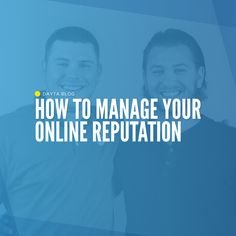 What does it mean to manage your online reputation?| DAYTA Blog #ReputationMGMT