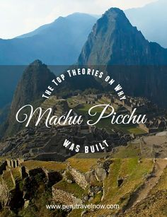 Travel Peru l The Top Theories on Why Machu Picchu Was Built l @perutravelnow