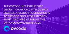 The OVCODE infrastructure design is #ArtificialIntelligence enabled. Our foundation is to provide tools for #integrity, trust, and insight for all the data you own and receive. OVCODE aims to shape the future of trustless verification using #blockchaintechnology.