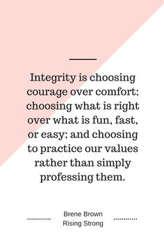 Integrity is choosing courage over comfort - Brene Brown, Rising Strong, quote