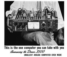 """The Smallest Analog Computer Ever Made?    From the early 1960s brochure:""""Donner's Model 3500 is a full-fledged analog computer weighing just 28 lbs. Designed for engineers, educators and scientists, it can be used to study almost any physical system that can be described by differential equations. It can be operated on desk tops and benches by anyone who can run a slide rule. The standard 3500 contains 10 amplifiers, stabilized or unstabilized as the user chooses."""
