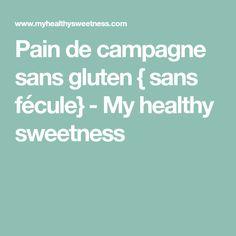Pain de campagne sans gluten { sans fécule} - My healthy sweetness