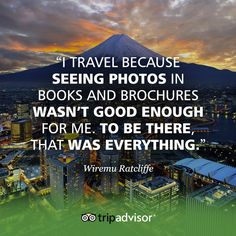 """I travel because seeing photos in books and brochures wasn't good enough for me. To be there, that was everything."" -TripAdvisor traveler Wiremu Ratcliffe #WhyWeTravel"