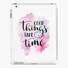 """""""Good Things Take Time Quote"""" by Andy Mako   Redbubble Hand Lettering Art, Good Things Take Time, Time Quotes, Letter Art, Ipad Case, Canvas Prints, Mugs, Creative, Photo Canvas Prints"""