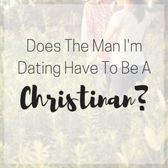 Does the Man I'm Dating Have to Be A Christian?