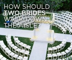 How should two brides walk down the aisle? this is a cool idea... each bride walking down separate isles towards each other.
