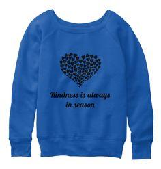 Kindness Is Always In Season True Royal  Sweatshirt Front