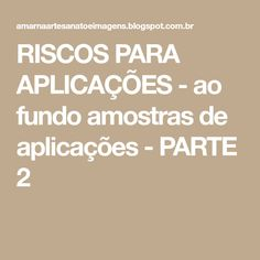 RISCOS PARA APLICAÇÕES - ao fundo amostras de aplicações - PARTE 2
