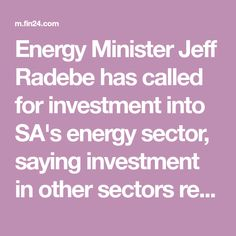 Energy Minister Jeff Radebe has called for investment into SA's energy sector, saying investment in other sectors require it. Gas Energy, Crude Oil, Oil And Gas, Investing, Survival, Sayings, Lyrics, Word Of Wisdom