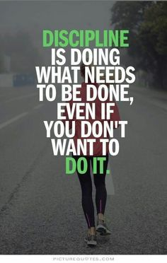 Discipline is doing what needs to be done, even if you don't want to do it.