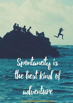 Spontaneity is the best kind of adventure.