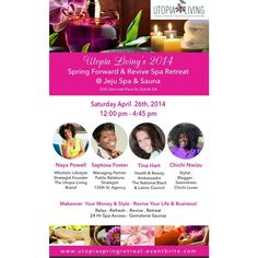 Utopia Living's 2014  Spring Forward & Revive Spa Retreat@ #Jeju Sauna & Spa  MakeoverYour #Money & Style - Revive Your Life & Business with Keynote Speaker, Saptosa Foster thstagency and presenters: @tinahartonline & @ChiChi Loves...  #Relax . #Refresh .#Revive . #Retreat  24 Hr Spa Access - #Gemstone #Saunas  RSVP @: utopiaspringretreat.eventbrite.com #springforward #fashion #bloggers #business #wholisitic #spring #excecutivecoaching #atl #events  #empowerment #entrepreneurship
