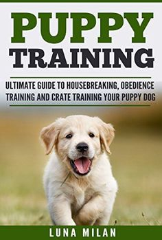 Puppy Training: Ultimate Guide To Housebreaking, Obedience Training And Crate Training Your Puppy Dog (Puppy Training, Dog Training, Housebreaking, Obedience, Dogs, Puppies, Pet Care) - http://www.thepuppy.org/puppy-training-ultimate-guide-to-housebreaking-obedience-training-and-crate-training-your-puppy-dog-puppy-training-dog-training-housebreaking-obedience-dogs-puppies-pet-care/