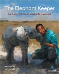 Ruurs, Margriet The Elephant Keeper: Caring for Orphaned Elephants in Zambia .  PICTURE BOOK/INFORMATIONAL. Illustrated by Pedro Covo. ...