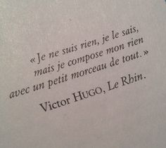 "Clo Roume on Victor Hugo, Le Rhin. english translation: ""I am nothing , I know , but I made ​​up my anything with a little bit of everything. French Poems, French Quotes, Greek Quotes, Words Quotes, Life Quotes, Sayings, Poetry Quotes, Quotes Quotes, Pretty Words"